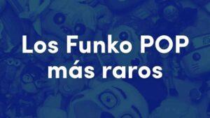 Los funko pop más raros
